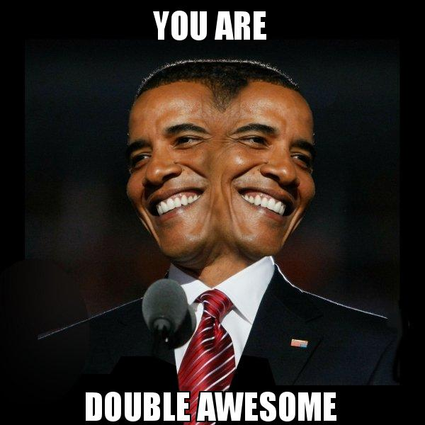 You are double awesome   Two Faced Obama   Make a Meme Two Faced Obama meme