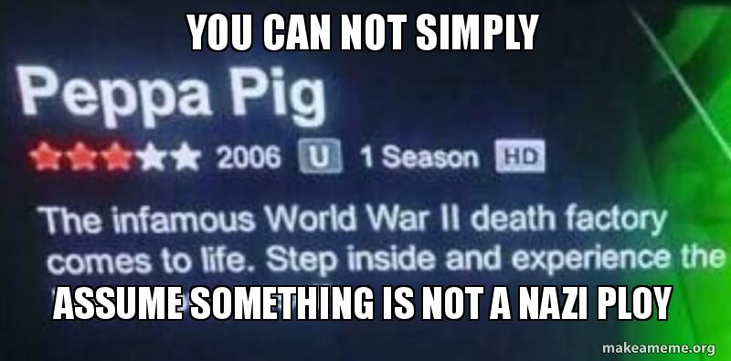 You Can Not Simply Assume Something Is Not A Nazi Ploy Make A Meme