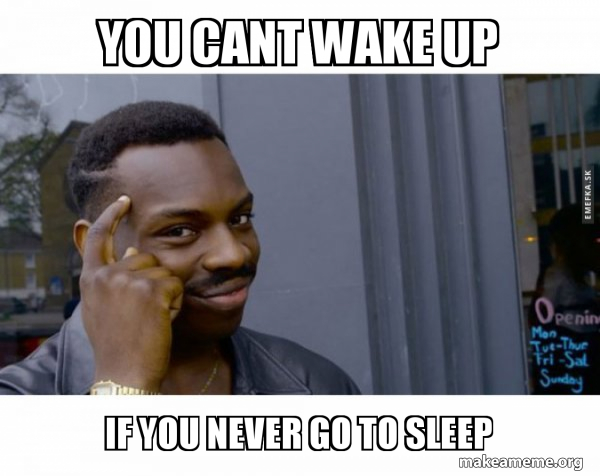 You Cant Wake Up If You Never Go To Sleep Roll Safe Black Guy