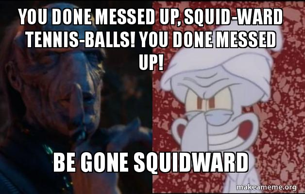 You Done Messed Up Squid Ward Tennis Balls You Done Messed Up