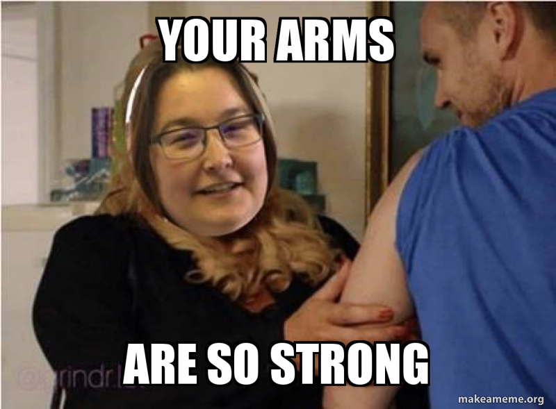 Your Arms Are So Strong Strong Arms Make A Meme