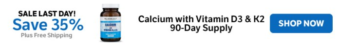 Save 35% on a Calcium with Vitamins D3 & K2 90-Day Supply