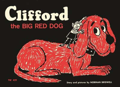 """The original, 1963 cover of Clifford the Big Red Dog. """"[I] was shocked when it was accepted for publication, because I'd never written anything before,"""" says Norman Bridwell."""