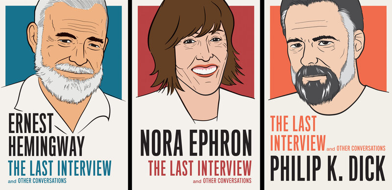 The Last Interview series features conversations with Ernest Hemingway, Nora Ephron and Philip K. Dick.