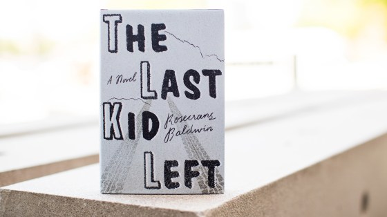 The Last Kid Left: A Novel, by Rosecrans Baldwin.