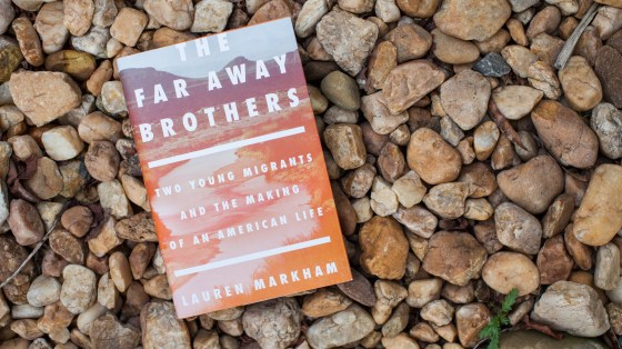 The Far Away Brothers, by Lauren Markham