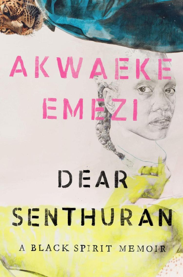 Dear Senthuran: A Black Spirit Memoir, by Akwaeke Emezi