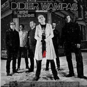 didier wampas comme dans un garage cover 300x300 Didier Wampas na pas inventé le rockn roll mais Didier Wampas est quand même rockn roll : oui à Pourparlers on aime aussi les titres à rallonge...
