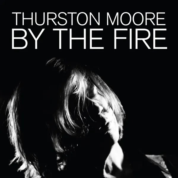 Thurston Moore: By the Fire Album Review | Pitchfork