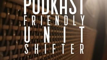 Podkast Friendly Unit Shifter