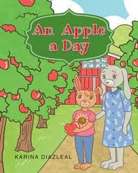 Author Karina Diazleal's newly released An Apple a Day is a wonderful and fun children's book containing life-changing proverbs for the mind and heart