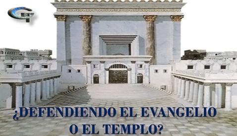 ¿Defendiendo el evangelio o el templo?