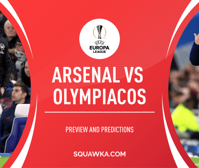 Arsenal Vs Olympiacos Prediction Live Stream Confirmed Line Ups