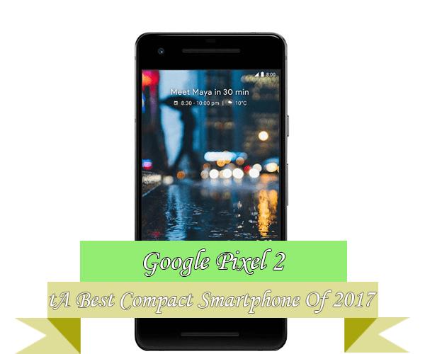 Google Pixel 2 Best Compact Smartphone 2017