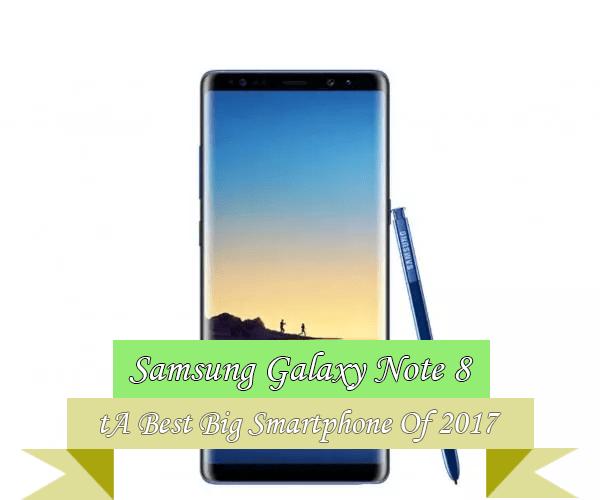 Samsung Galaxy Note 8 Best Big Smartphone 2017