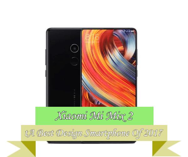 Xiaomi Mi Mix Best Design Smartphone 2017