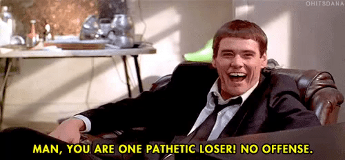 Man You Are One Pathetic Loser Gif Dumbanddumber Jimcarrey