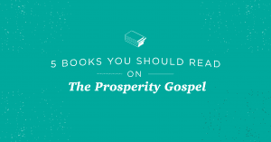 5 Books You Should Read on the Prosperity Gospel
