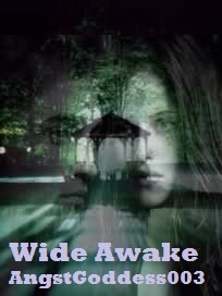 Wide Awake by AngstGoddess003
