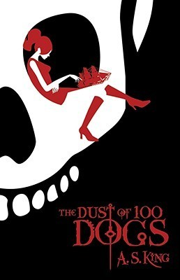 The Dust Of 100 Dogs by A S King
