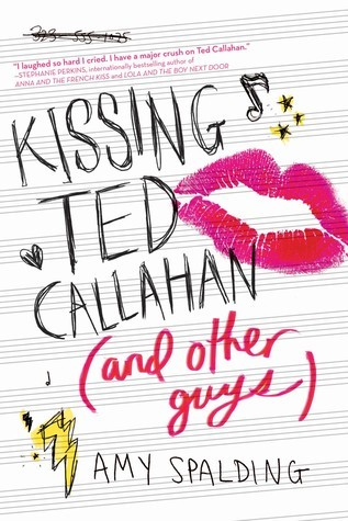 Kissing Ted Callahan (& Other Guys) by Amy Spalding
