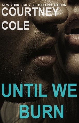 Until We Burn by Courtney Cole