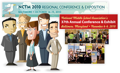 NCTM Regional Conference and Exposition in Baltimore, MD (October 14–15) and NMSA 2010 Annual Conference & Exhibit in Baltimore, MD (November 4–6)