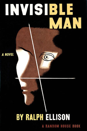 Invisible Man, by Ralph Ellison