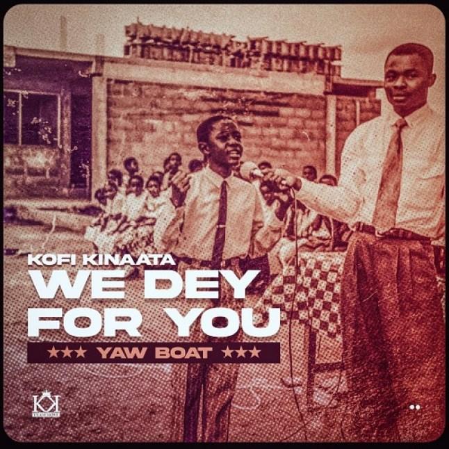 Kofi Kinaata - We Dey For You (Prod by Two Bars)