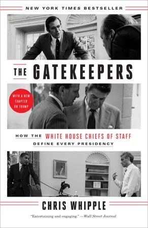 Adapted from a new edition of *[The Gatekeepers: How the White House Chiefs of Staff Define Every Presidency](http://bit.ly/gatekeeperspb),* by Chris Whipple, published in paperback on March 6, 2018, by Crown, an imprint of the Crown Publishing Group, a division of Penguin Random House LLC; © 2017, 2018 by the author.