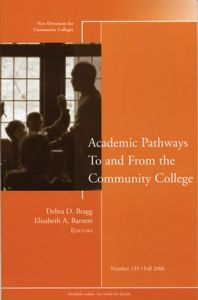 Academic Pathways To and From the Community College  New Directions     Academic Pathways To and From the Community College  New Directions for  Community Colleges  Number 135