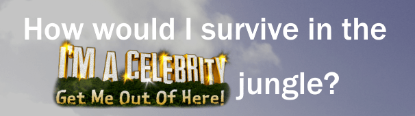 How would I survive in the I'm a Celebrity jungle?