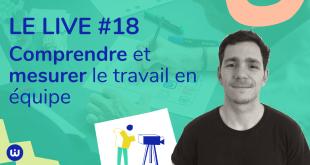 LIVE#18 - Comprendre et mesurer le travail en équipe