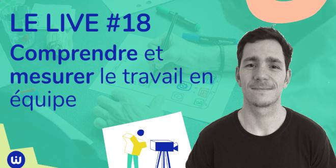 Le LIVE#18 – Comprendre et mesurer le travail en équipe