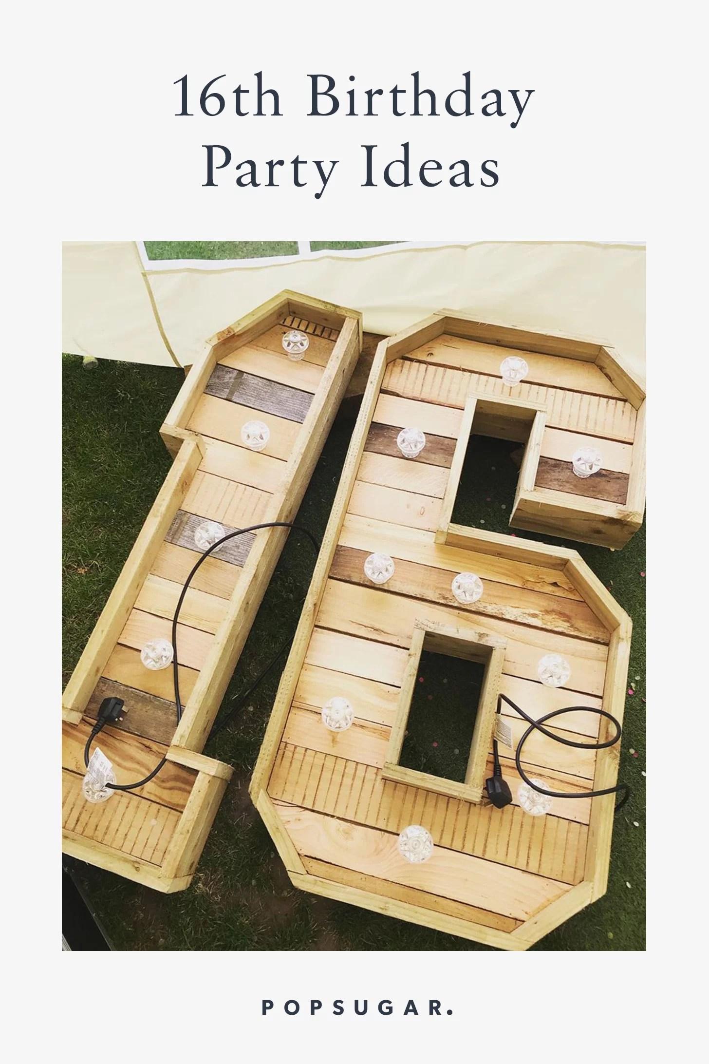 16th Birthday Party Ideas Popsugar Family