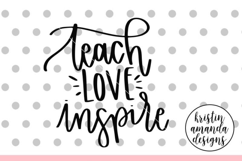 Download Teach Love Inspire SVG DXF EPS PNG Cut File • Cricut ...