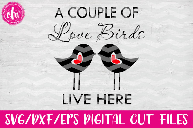 Download Love Birds Live Here - SVG, DXF, EPS Digital Cut Files By ...