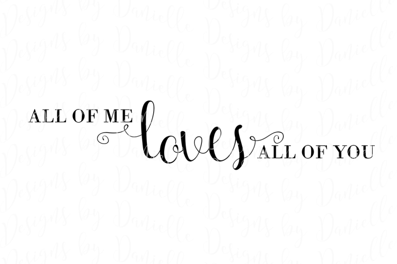 Download All Of Me Loves All Of You - SVG Cutting File By Designs ...