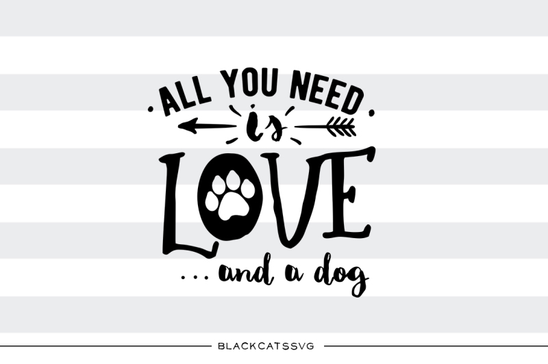 Download All you need is love and a dog - SVG file By BlackCatsSVG ...