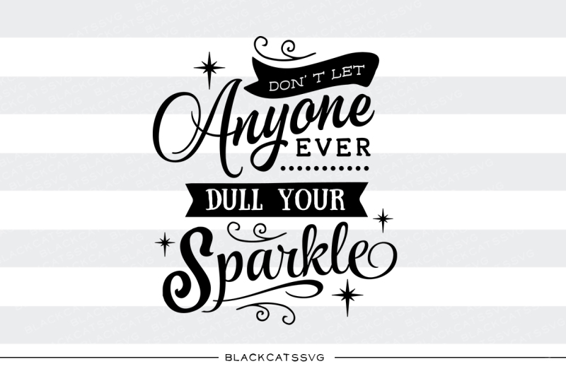 Download Don't let anyone dull your sparkle SVG file By ...