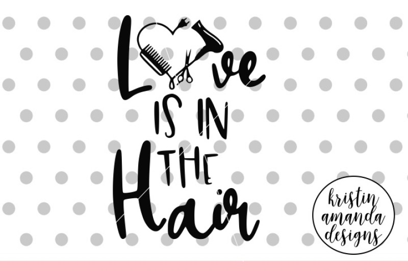 Download Love is in the Hair Hairdresser SVG DXF EPS PNG Cut File ...