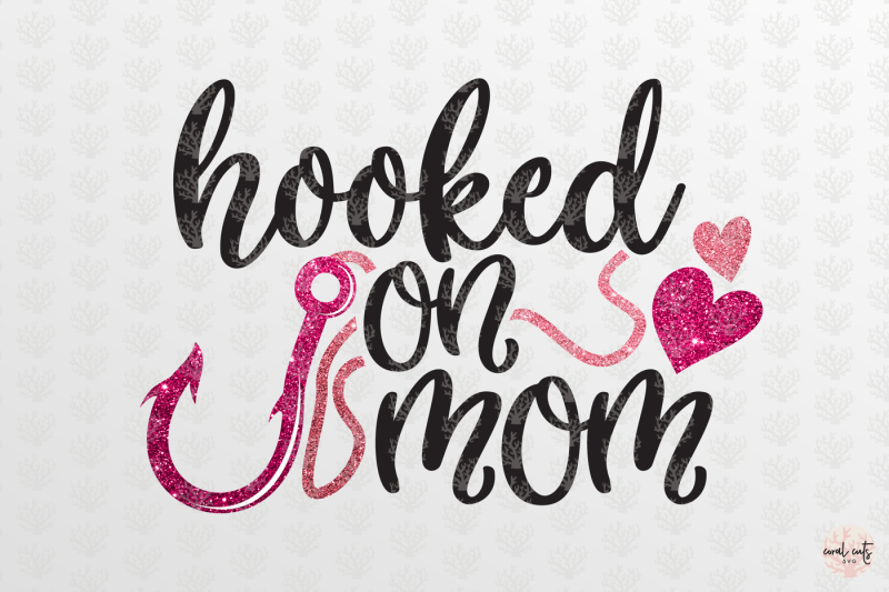 Download Hooked on mom - Love SVG EPS DXF PNG By CoralCuts ...