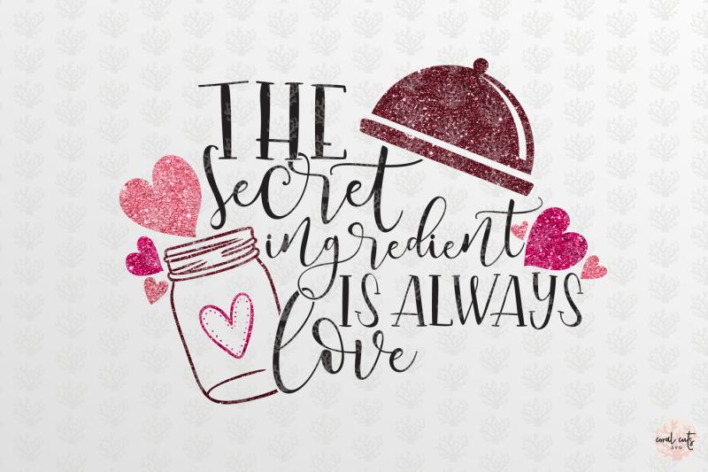 Download The secret ingredient is always love - Love SVG EPS DXF ...