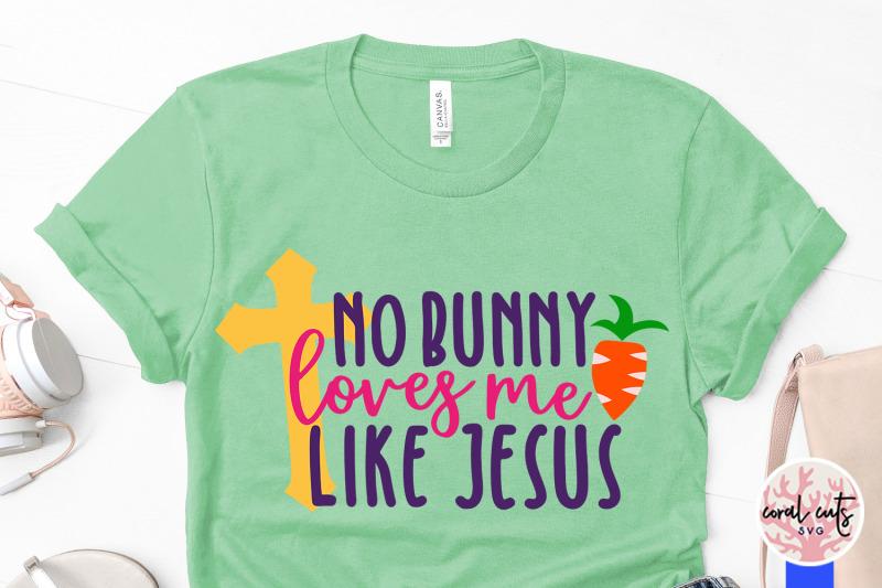 Download No bunny loves me like jesus - Easter SVG EPS DXF PNG ...