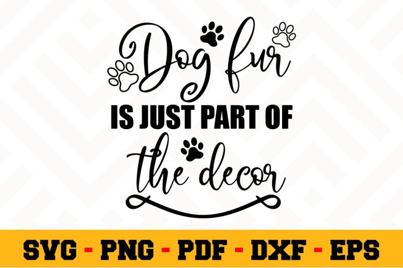 Download Dog fur is just part of the decor SVG, Dog Lover SVG Cut ...