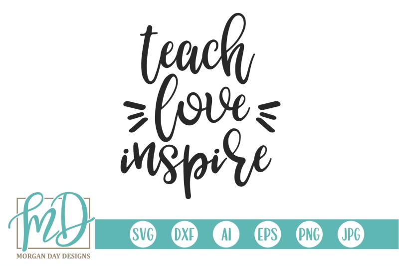 Download Teach Love Inspire SVG By Morgan Day Designs ...