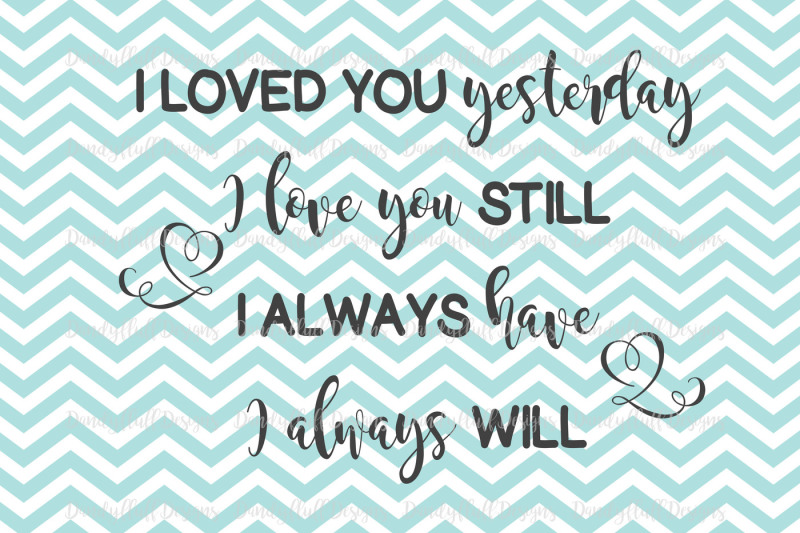 Download Valentine SVG Cutting File. I loved you yesterday... For ...