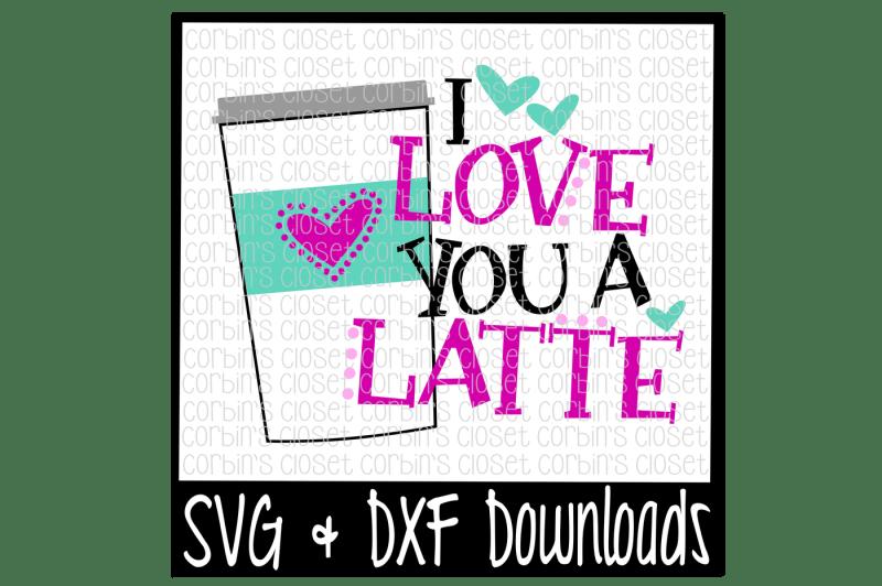 Download Latte SVG * I Love You A Latte Cut File By Corbins SVG ...