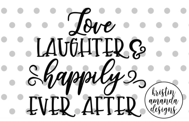 Download Love Laughter and Happily Ever After Wedding SVG DXF EPS ...