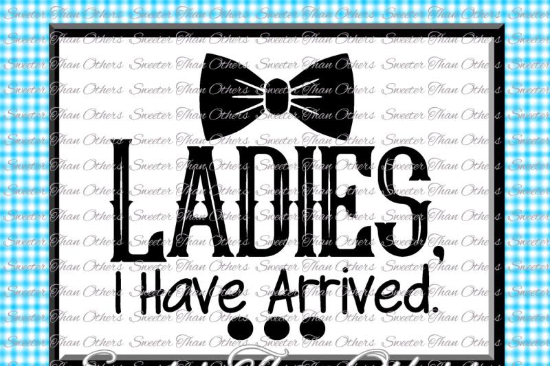 Download Baby Boy SVG, Ladies, I have Arrived, onesie cut file, boy ...